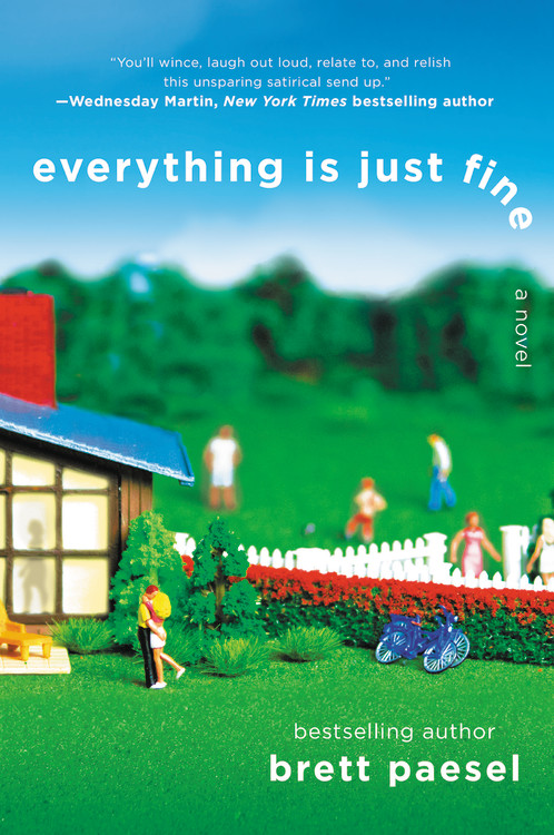 Everything Is Just Fine By Brett Paesel Grand Central Publishing
